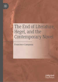 文学の終焉:ヘーゲル美学から考える<br>The End of Literature, Hegel, and the Contemporary Novel〈1st ed. 2019〉