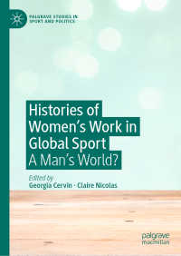 スポーツと女性の仕事のグローバル・ヒストリー<br>Histories of Women's Work in Global Sport〈1st ed. 2019〉 : A Man's World?