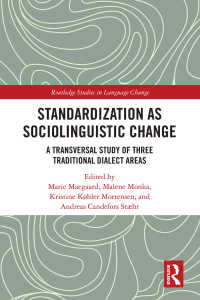 社会言語学的変化としての標準化<br>Standardization as Sociolinguistic Change : A Transversal Study of Three Traditional Dialect Areas