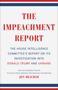 The Impeachment Report : The House Intelligence Committee's Report on Its Investigation into Donald Trump and Ukraine