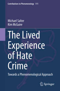 ヘイトクライムの現象学<br>The Lived Experience of Hate Crime〈1st ed. 2020〉 : Towards a Phenomenological Approach