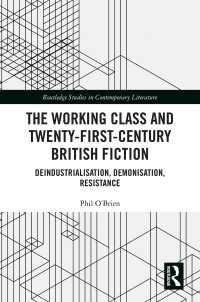 労働者階級と21世紀イギリス文学<br>The Working Class and Twenty-First-Century British Fiction : Deindustrialisation, Demonisation, Resistance