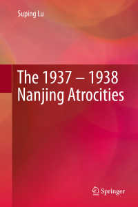 南京大虐殺<br>The 1937 – 1938 Nanjing Atrocities〈1st ed. 2019〉