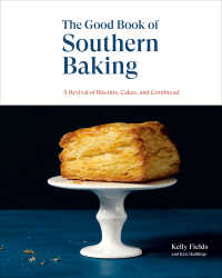 The Good Book of Southern Baking : A Revival of Biscuits, Cakes, and Cornbread