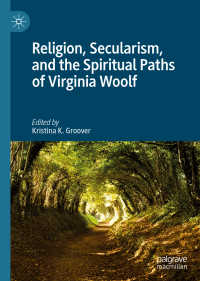 ヴァージニア・ウルフにおけるスピリチュアリティ<br>Religion, Secularism, and the Spiritual Paths of Virginia Woolf〈1st ed. 2019〉