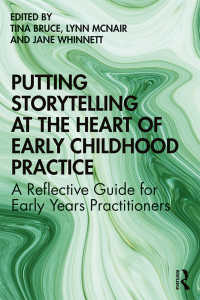 物語ることを幼児教育の核に:現場実践者のための反省的ガイド<br>Putting Storytelling at the Heart of Early Childhood Practice : A Reflective Guide for Early Years Practitioners