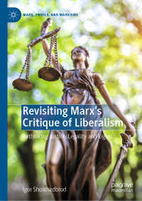 マルクスのリベラリズム批評:正義、合法性と権利の再考<br>Revisiting Marx's Critique of Liberalism〈1st ed. 2019〉 : Rethinking Justice, Legality and Rights