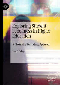 大学生の孤独:ディスコース心理学的アプローチ<br>Exploring Student Loneliness in Higher Education〈1st ed. 2020〉 : A Discursive Psychology Approach
