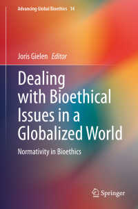 グローバル化した世界の生命倫理と規範性<br>Dealing with Bioethical Issues in a Globalized World〈1st ed. 2020〉 : Normativity in Bioethics