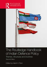 ラウトレッジ版 インドの防衛政策ハンドブック(第2版)<br>The Routledge Handbook of Indian Defence Policy : Themes, Structures and Doctrines(2 NED)