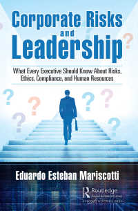 企業リスクとリーダーシップ<br>Corporate Risks and Leadership : What Every Executive Should Know About Risks, Ethics, Compliance, and Human Resources