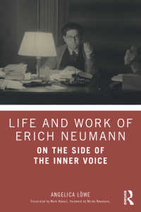 エーリッヒ・ノイマンの生涯と仕事<br>Life and Work of Erich Neumann : On the Side of the Inner Voice