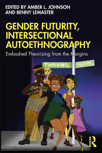 交差的ジェンダーのオートエスノグラフィー<br>Gender Futurity, Intersectional Autoethnography : Embodied Theorizing from the Margins