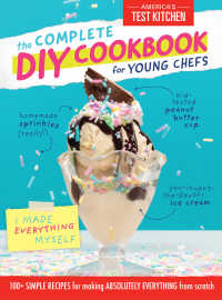 The Complete DIY Cookbook for Young Chefs : 100+ Simple Recipes for Making Absolutely Everything from Scratch