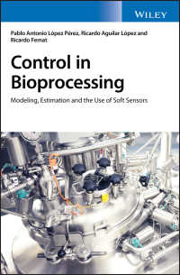 Control in Bioprocessing : Modeling, Estimation and the Use of Soft Sensors