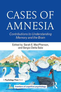 健忘症の事例研究<br>Cases of Amnesia : Contributions to Understanding Memory and the Brain