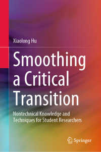 学生の研究のための非専門的な知識とわざ<br>Smoothing a Critical Transition〈1st ed. 2020〉 : Nontechnical Knowledge and Techniques for Student Researchers