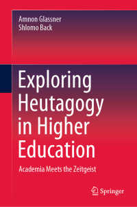 高等教育と自主学習の時代<br>Exploring Heutagogy in Higher Education〈1st ed. 2020〉 : Academia Meets the Zeitgeist