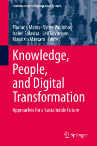 知識、人間とデジタル化:持続可能な未来へのアプローチ<br>Knowledge, People, and Digital Transformation〈1st ed. 2020〉 : Approaches for a Sustainable Future