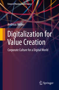 価値創造のためのデジタル化<br>Digitalization for Value Creation〈1st ed. 2020〉 : Corporate Culture for a Digital World