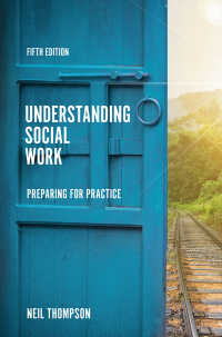 ソーシャルワーク入門(第5版)<br>Understanding Social Work〈5th ed. 2020〉 : Preparing for Practice(5)