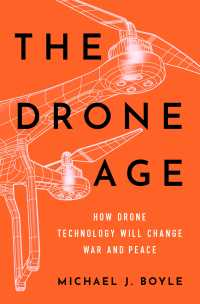 ドローン技術、戦争と平和<br>The Drone Age : How Drone Technology Will Change War and Peace