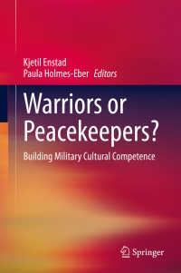 軍隊における文化的能力の育成<br>Warriors or Peacekeepers?〈1st ed. 2020〉 : Building Military Cultural Competence