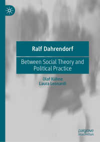 R.ダーレンドルフ:社会理論と政治的実践の間で<br>Ralf Dahrendorf〈1st ed. 2020〉 : Between Social Theory and Political Practice