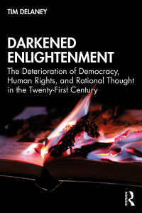 暗黒化した啓蒙:21世紀の民主主義・人権・合理思想の退廃<br>Darkened Enlightenment : The Deterioration of Democracy, Human Rights, and Rational Thought in the Twenty-First Century