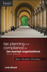 免税団体のタックス・プランニングとコンプライアンス(第6版)<br>Tax Planning and Compliance for Tax-Exempt Organizations : Rules, Checklists, Procedures(6)