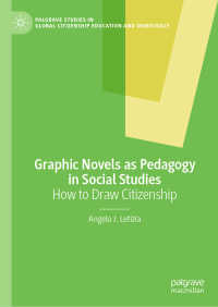 グラフィックノヴェルによる社会科教育<br>Graphic Novels as Pedagogy in Social Studies〈1st ed. 2020〉 : How to Draw Citizenship