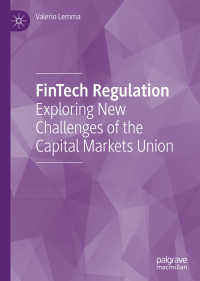 フィンテック革命:資本市場同盟への新たな課題<br>FinTech Regulation〈1st ed. 2020〉 : Exploring New Challenges of the Capital Markets Union