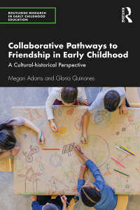 幼児期の友人関係の文化的歴史的視座<br>Collaborative Pathways to Friendship in Early Childhood : A Cultural-historical Perspective