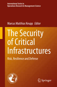 基幹インフラの安全保障<br>The Security of Critical Infrastructures〈1st ed. 2020〉 : Risk, Resilience and Defense