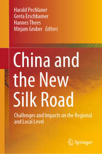 中国と新シルクロード:一帯一路の地域的影響力<br>China and the New Silk Road〈1st ed. 2020〉 : Challenges and Impacts on the Regional and Local Level