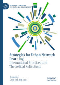 都市のネットワーク学習戦略<br>Strategies for Urban Network Learning〈1st ed. 2020〉 : International Practices and Theoretical Reflections