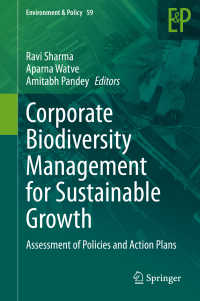 企業による生物多様性管理:持続可能な成長のために<br>Corporate Biodiversity Management for Sustainable Growth〈1st ed. 2020〉 : Assessment of Policies and Action Plans
