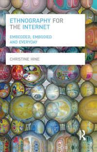 インターネットの民族誌学<br>Ethnography for the Internet : Embedded, Embodied and Everyday