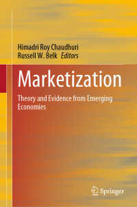 市場化:新興経済国からの理論と実証<br>Marketization〈1st ed. 2020〉 : Theory and Evidence from Emerging Economies