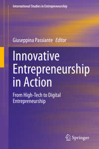 革新的起業の実践<br>Innovative Entrepreneurship in Action〈1st ed. 2020〉 : From High-Tech to Digital Entrepreneurship