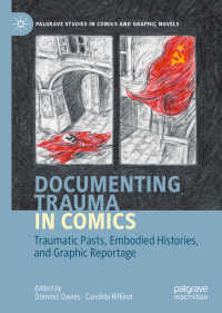 トラウマを記録するコミック<br>Documenting Trauma in Comics〈1st ed. 2020〉 : Traumatic Pasts, Embodied Histories, and Graphic Reportage