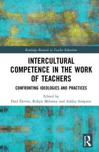 教師教育と異文化間能力<br>Intercultural Competence in the Work of Teachers : Confronting Ideologies and Practices