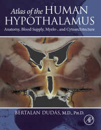 ヒト視床下部アトラス:解剖・血流・骨髄細胞構造<br>Atlas of the Human Hypothalamus : Anatomy, Blood Supply, Myelo-, and Cytoarchitecture
