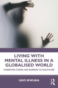 Living with Mental Illness in a Globalised World : Combating Stigma and Barriers to Healthcare