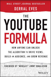 YouTube活用成功の公式<br>The YouTube Formula : How Anyone Can Unlock the Algorithm to Drive Views, Build an Audience, and Grow Revenue