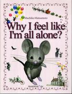 Why I feel like I'm all alone?